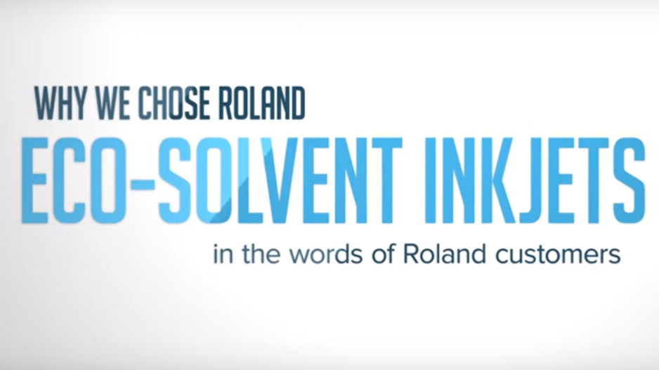Why We Chose Roland Eco-Solvent Inkjets in the words of Roland customers
