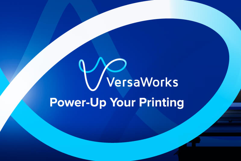 VersaWorks Power-Up Your Printing